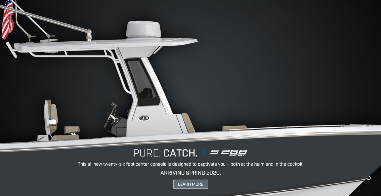 Croped rendering of the new S 268. Text over graphic. Pure. Catch. This all new twenty-six foot center console is designed to captivate you - both at the helm and in the cockpit. Arriving Spring 2020. Learn More.
